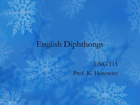 English Diphthongs ENG 115 Prof. K. Horowitz. Index Objectives Introduction Diphthongs/Monothongs Diphthong Chart Try Your Luck! Practice Exercises Useful.