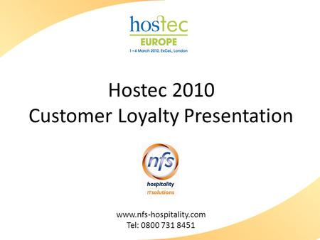 Hostec 2010 Customer Loyalty Presentation www.nfs-hospitality.com Tel: 0800 731 8451.