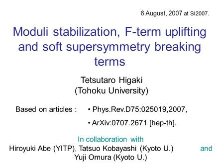 6 August, 2007 at SI2007. Phys.Rev.D75:025019,2007, ArXiv:0707.2671 [hep-th]. Based on articles : In collaboration with Hiroyuki Abe (YITP), Tatsuo Kobayashi.