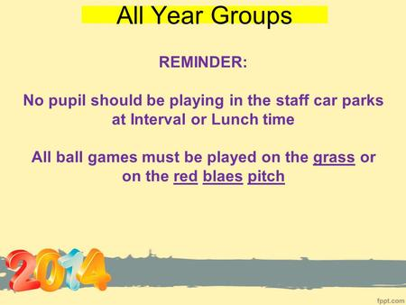 All Year Groups REMINDER: No pupil should be playing in the staff car parks at Interval or Lunch time All ball games must be played on the grass or on.
