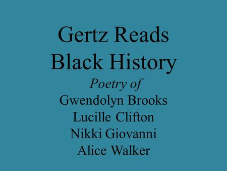 Gertz Reads Black History Poetry of Gwendolyn Brooks Lucille Clifton Nikki Giovanni Alice Walker.