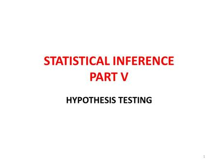 STATISTICAL INFERENCE PART V