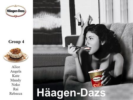 Häagen-Dazs Alice Angela Kate Mandy Neko Rai Rebecca Group 4.
