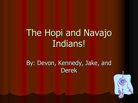 The Hopi and Navajo Indians! By: Devon, Kennedy, Jake, and Derek.