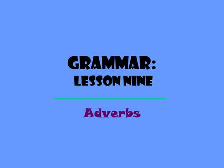 Grammar: Lesson nine Adverbs. Definition An ADVERB describes, or modifies, a verb, adjective, or another adverb. VERBS People handle old violins carefully.