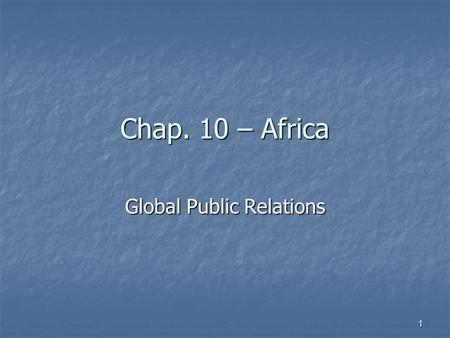 Chap. 10 – Africa Global Public Relations 1. 2 The UN and others generally group the African continent into five regions. This chapter addresses the four.