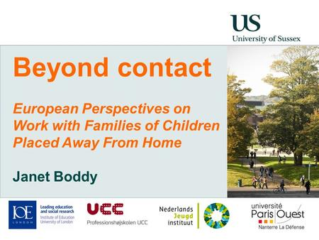 Beyond contact European Perspectives on Work with Families of Children Placed Away From Home Janet Boddy.