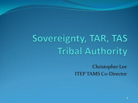 1 Christopher Lee ITEP TAMS Co-Director. 2 Environmental Protection: Tribal Perspective – Navajo Nation Inherent Sovereign Authority: Primary Consideration.