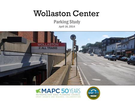 Wollaston Center Parking Study April 16, 2014. Study Area 0.2 miles 4 min walk.