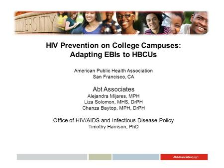 Abt Associates | pg 1 HIV Prevention on College Campuses: Adapting EBIs to HBCUs American Public Health Association San Francisco, CA Abt Associates Alejandra.