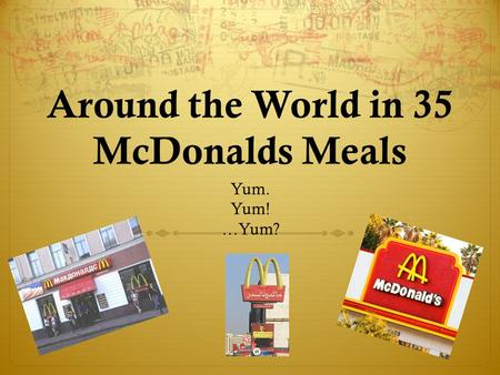 Around the World in 35 McDonalds Meals Yum. Yum! …Yum?