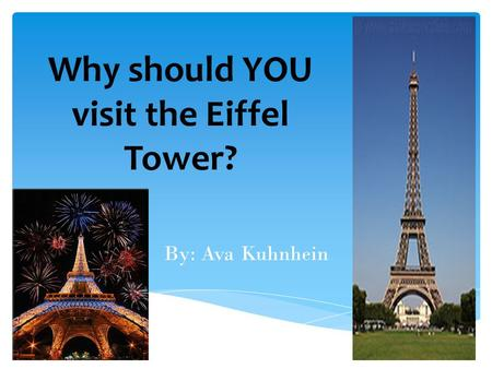 Why should YOU visit the Eiffel Tower? By: Ava Kuhnhein.