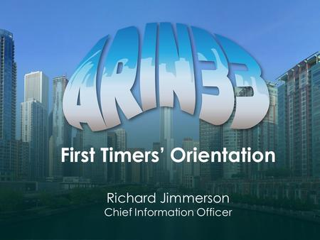 First Timers' Orientation Richard Jimmerson Chief Information Officer.