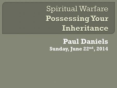 Paul Daniels Sunday, June 22 nd, 2014.  Inheritance: That which we receive, as part of a family. It is a gift, not something we earn as a result of our.