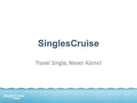 SinglesCruise Travel Single, Never Alone!. Why a Cruise is a Great Vacation You get a lot for your MONEY – Superb Dining with a wide variety of included.