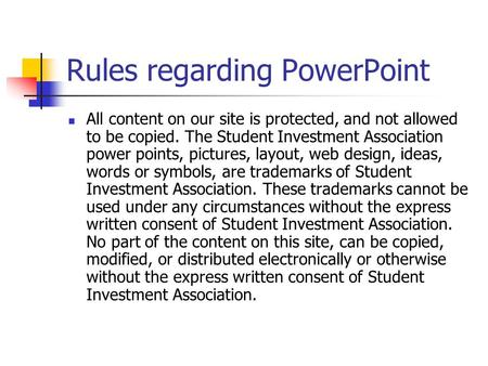 Rules regarding PowerPoint All content on our site is protected, and not allowed to be copied. The Student Investment Association power points, pictures,