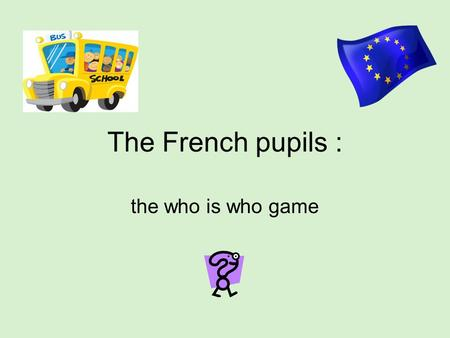 The French pupils : the who is who game. The girls in the class I'm a girl. I'm of medium height. I'm of medium build. I've got brown eyes. I've got long,