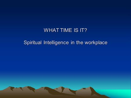 WHAT TIME IS IT? Spiritual Intelligence in the workplace.