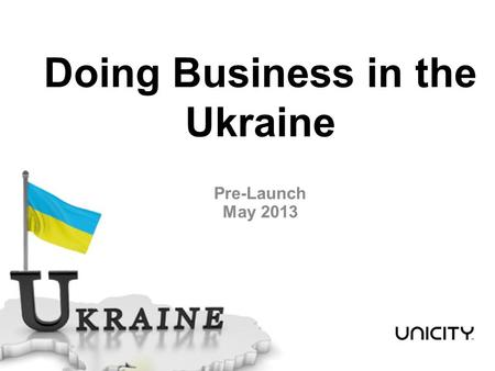 Doing Business in the Ukraine Pre-Launch May 2013.