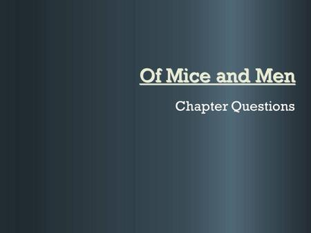 Of Mice and Men Chapter Questions. Before Chapter One: Journal Focus  Explain the relationship that exists between George and Lennie based on Chapter.