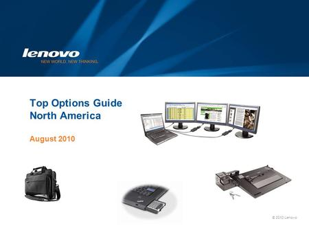 © 2010 Lenovo Top Options Guide North America August 2010.
