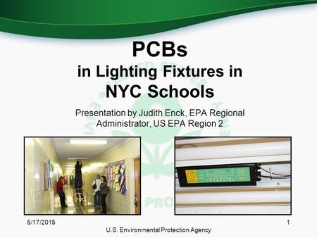 Presentation by Judith Enck, EPA Regional Administrator, US EPA Region 2 5/17/20151 U.S. Environmental Protection Agency PCBs in Lighting Fixtures in NYC.