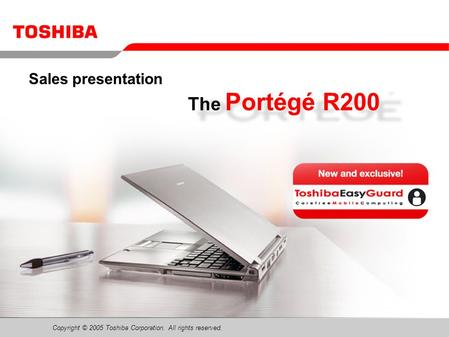 Copyright © 2005 Toshiba Corporation. All rights reserved. The Portégé R200 Sales presentation.