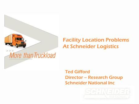 Ted Gifford Director – Research Group Schneider National Inc Facility Location Problems At Schneider Logistics.