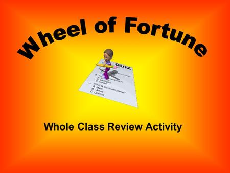 Whole Class Review Activity Directions: Review questions have been written. Click the Spin Button. When the wheel stops, click to view the question.