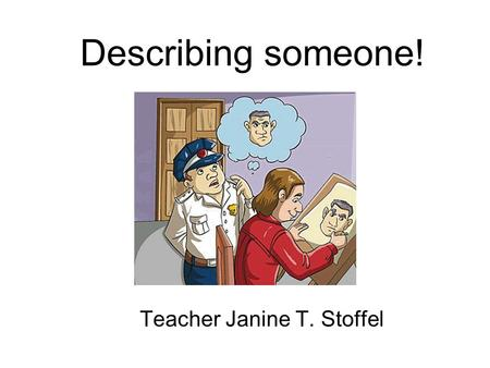 Describing someone! Teacher Janine T. Stoffel. Physical Appearance She´s very ugly. - Use of verb to be: am, is, are.