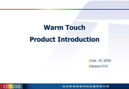 Warm Touch Product Introduction  Feb. 16, 2009  Version 0.01.