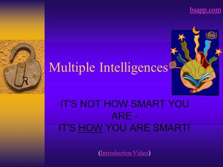 Multiple Intelligences IT'S NOT HOW SMART YOU ARE - IT'S HOW YOU ARE SMART! (Introduction Video)Introduction Video bsapp.com.
