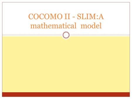 COCOMO II - SLIM:A mathematical model. COCOMO II Revised and extended version of the model Allows estimation of object oriented software Provides quantitative.