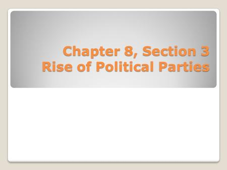Chapter 8, Section 3 Rise of Political Parties. A Distrust of Political Parties Americans distrusted political parties ◦They could be used for personal.