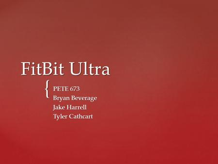 { FitBit Ultra PETE 673 Bryan Beverage Jake Harrell Tyler Cathcart.