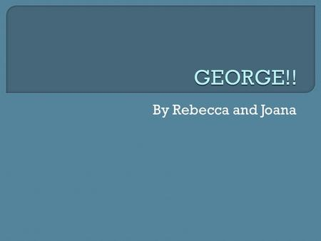 By Rebecca and Joana. George is a main character in the book. He travels with Lennie, and takes care of him. He is level-headed, and the sensible of the.