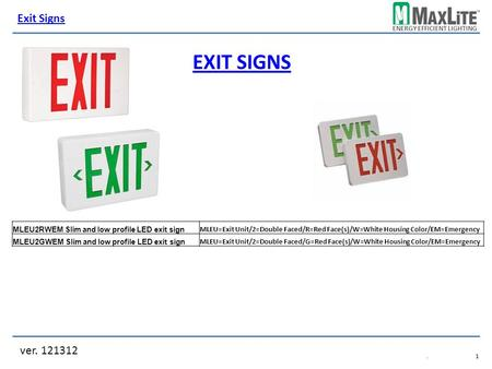ENERGY EFFICIENT LIGHTING EXIT SIGNS ver. 121312 Exit Signs.1.1 MLEU2RWEM Slim and low profile LED exit sign MLEU=Exit Unit/2=Double Faced/R=Red Face(s)/W=White.
