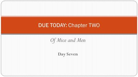 Of Mice and Men Day Seven DUE TODAY: Chapter TWO.