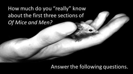 "How much do you ""really"" know about the first three sections of Of Mice and Men? Answer the following questions."