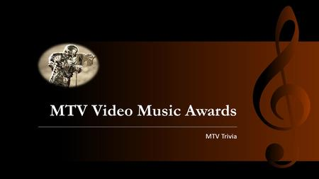 MTV Video Music Awards MTV Trivia. History of the MTV Video Music Awards First presented September 14, 1984 It's an award presented to honor the best.