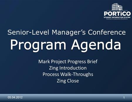 1 05.04.2012 Senior-Level Manager's Conference Mark Project Progress Brief Zing Introduction Process Walk-Throughs Zing Close.