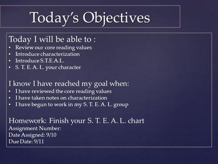 Today's Objectives Today I will be able to : Review our core reading values Introduce characterization Introduce S.T.E.A.L. S. T. E. A. L. your character.