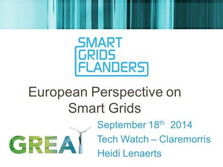 European Perspective on Smart Grids September 18 th 2014 Tech Watch – Claremorris Heidi Lenaerts.