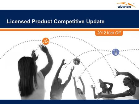 2012 Kick Off Licensed Product Competitive Update.