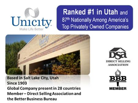 Based in Salt Lake City, Utah Since 1903 Global Company present in 28 countries Member – Direct Selling Association and the Better Business Bureau.