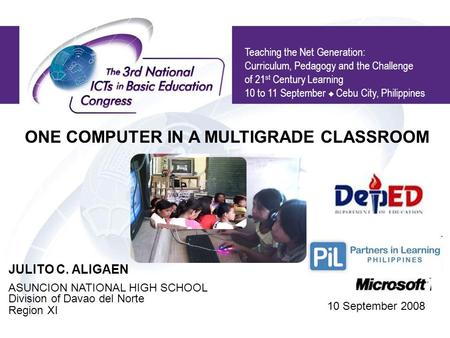 Teaching the Net Generation: Curriculum, Pedagogy and the Challenge of 21 st Century Learning 10 to 11 September  Cebu City, Philippines JULITO C. ALIGAEN.