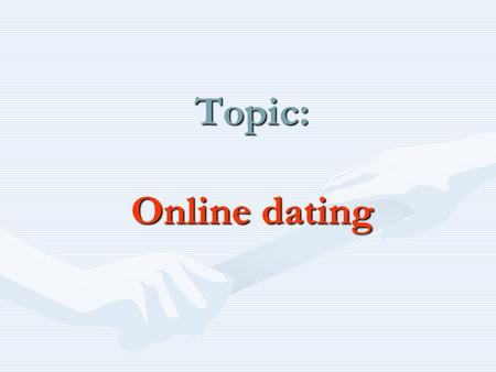 Topic: Online dating. Level: intermediate Equipment: handouts (texts from the Trend UK article), cards, questionnaires, overhead. Time: 40 minutes.