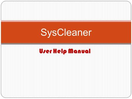 User Help Manual SysCleaner. 1.Click on this screen or wait for few seconds to launch the main window.