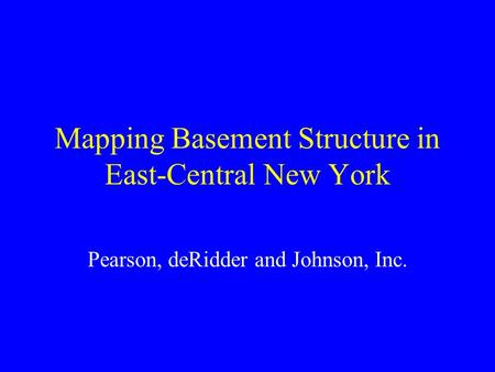 Mapping Basement Structure in East-Central New York Pearson, deRidder and Johnson, Inc.