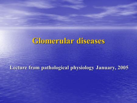Glomerular diseases Lecture from pathological physiology January, 2005.